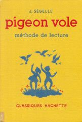 J. Ségelle, Pigeon vole, méthode de lecture, 1er livret, 1965.