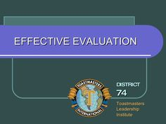 Toastmasters Effective Evaluation by guest185683 via Slideshare.  Because evaluation is a conerstone of Toastmasters.
