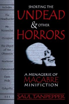 Shorting the Undead and Other Horrors:A Menagerie of Macabre Minifiction