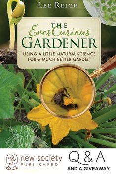 """Q&A and a GIVEAWAY! In his latest book """"The Ever Curious Gardener,"""" author Lee Reich helps gardeners who seek to understand the science behind all things gardening. Read on to learn more and enter to win one of two copies from New Society Publishers. Garden Show, Garden Club, Cucumber Plant, Scientific Journal, Gardening Books, Planting Vegetables, Writing Styles, What Inspires You, Latest Books"""
