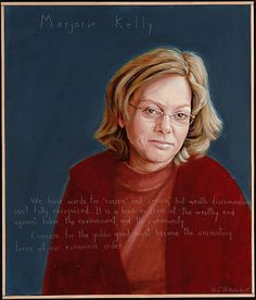 """""""We have words for racism and sexism, but wealth discrimination isn't fully recognized. It is a bias in favor of the wealthy and against labor, the environment, and the community. Concern for the public good must become the animating force of our economic order."""" - Marjorie Kelly, journalist, corporate reformer 