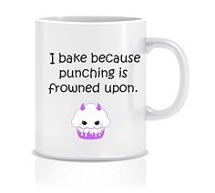 I bake because punching is frowned upon Cup Awesome Graphics https://www.amazon.com/dp/B01EXF0IPO/ref=cm_sw_r_pi_dp_x_F50VybKB2TCMY