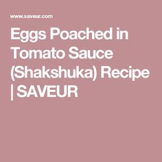 Eggs Poached in Tomato Sauce (Shakshuka) Recipe | SAVEUR