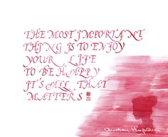 alphabet Calligraphy_The most important thing is to enjoy your life to be happy It's all that matters_Audrey Hepburn