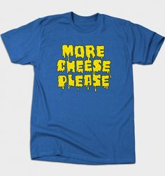 More Cheese Please T-Shirt - Typography T-Shirt is $12 today at Busted Tees!