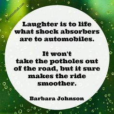 Barbara Johnson quote: laughter is to life what shock absorbers are to ...