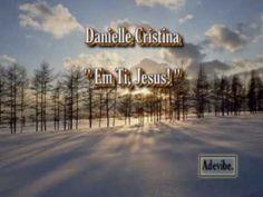 Danielle Cristina   Em Ti, Jesus!   VOZ   Com letras