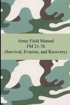 Army Manual FM 21-76 (Survival, Evasion, and Recovery) | Free Ebook #survivallife www.survivallife.com