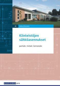 Kiinteistöjen sähköasennukset Tekijät: Ahoranta, Jukka  2012