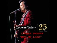 """CONWAY TWITTY - """"WHY ME, LORD""""... Viewed & Re-pinned by: DBM (http://www.profitclicking.com/?r=violapc)"""