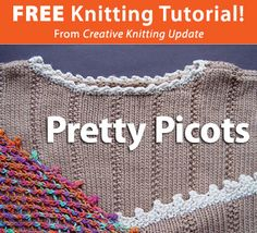 Free Knitting Tutorial from Creative Knitting newsletter:  Knitting Tutorial: Pretty Picots by Beth Whiteside. Click on the photo to access the tutorial. Sign up for this free newsletter here: www.AnniesEmailUpdates.com.