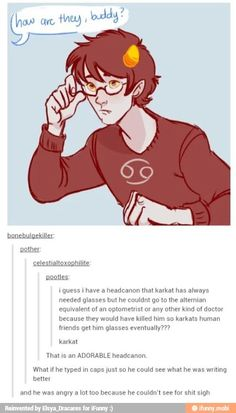 This sounds pretty accurate, but the problem is Vriska has glasses.  So maybe it's just the lower hemocastes that would get culled for things like that.
