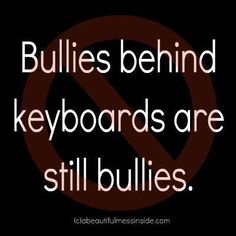 Bullies behind keyboards ARE still bullies. ATW is exposing cyberstalking bullies ATW? i want to get a hold of them. i'm being tracked. and l get ultrasounds that sound like modem connections. Bullying Quotes, Stop Bullying, Anti Bullying, Cyber Bullying, Bullying Posters, Mantra, Adult Bullies, No More Drama, Verbal Abuse
