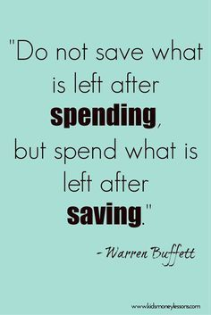 """A good message for kids: """"Do not save what is left after spending, but spend what is left after saving."""" - Warren Buffett saving money tips Motivacional Quotes, Great Quotes, Quotes To Live By, Life Quotes, Inspirational Quotes, Wisdom Quotes, Drake Quotes, Lesson Quotes, Affirmation Quotes"""