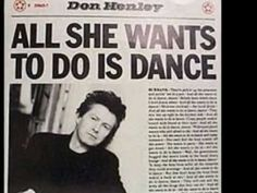 "DON HENLEY / ALL SHE WANTS TO DO IS DANCE (1985) -- Check out the ""I ♥♥♥ the 80s!!"" YouTube Playlist --> http://www.youtube.com/playlist?list=PLBADA73C441065BD6 #1980s #80s"