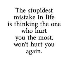 Yep....gave my narc WAY to many chances and he hurt me and my kids each time. No more being stupid!!!