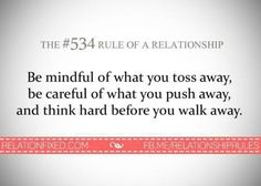 Be mindful of what you toss away,, be careful of what you push away, and think hard before you walk away. Relationship Rules Quotes, Marriage Relationship, Relationships, Quotes To Live By, Me Quotes, Marriage Meaning, Healing A Broken Heart, Push Away, Words Worth