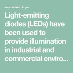 Light-emitting diodes (LEDs) have been used to provide illumination in industrial and commercial environments. LEDs are also used in TVs, computers, smart phones, and tablets. Although the light emitted by most LEDs appears white, LEDs have peak emission ...