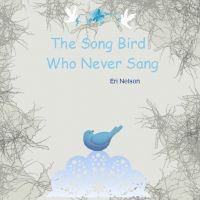 Tags: Eri, Nelson The Song Bird Who Never Sang by Eri Nelson
