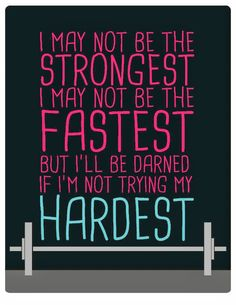 I may not be the strongest, I may not be the fastest, but I'll be darned if I'm not trying my hardest. #Fitgirlcode #fitspiration #motivation