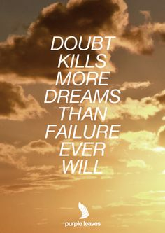 Don't doubt yourself #quotes You know what you want, you probably know-or could learn-how to get it, so believe in the awesome person that you are, write it on your mirror, and live the dream!