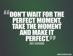 Perfect-Moment-Inspiration--Picture-Quotes