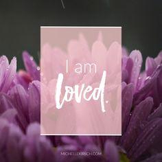I am loved. Mantra from MichelleKirsch.com.