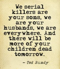 Creepy quote from american necrophiliac serial killer Ted Bundy. Creepy Quotes, Strange Quotes, Creepy Facts, Psychopath Quotes, Famous Serial Killers, Natural Born Killers, Ted Bundy, Me Quotes, Child Quotes