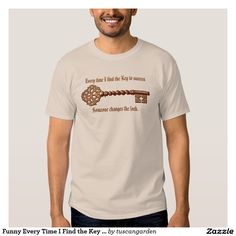 """Funny Every Time I Find the Key to Success T-shirt A custom tshirt with the expression """"Every time I find the key to success, someone changes the lock."""" The saying is highlighted with an image of a vintage key. There is a template area on the back for your name or text."""