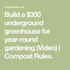 Build a $300 underground greenhouse for year-round gardening (Video) | Compost Rules.