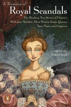 A Treasury of Royal Scandals by Michael Farquhar, Click to Start Reading eBook, From Nero's nagging mother (whom he found especially annoying after taking her as his lover) to Cathe