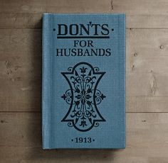 """Don'ts for Husbands . . . Although times have certainly changed, her advice is as relevant today as it was nearly 100 years ago. •A replica edition of the original book published in 1913 England •Filled with hundreds of snippets of advice for a happy marriage such as: """"Don't increase the work of the house by leaving all your things lying about in different places; if you are not tidy by nature, at least be thoughtful."""" Dimensions 2¾""""W x ½""""D x 4""""L"""