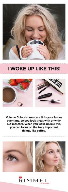 Rimmel London's New Volume Colourist Mascara tints your lashes over time, so you look great with or without mascara. When you wake up like this, you can focus on the truly important things, like coffee.