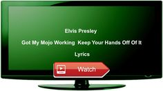 Elvis Presley Got My Mojo Working Keep Your Hands Off Of It Lyrics  Video with the lyrics of the song shown on screen scrolling bottomup The text is accompanied by audio The lyrics ar