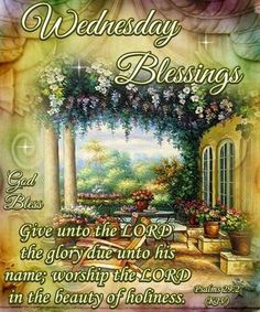 "Wednesday Blessings ~ ""Give unto the Lord the glory due unto His name; worship the Lord in the beauty of holiness"" - [Psalm KJV Good Morning Sister, Good Morning Wednesday, Good Morning Happy, Good Morning Quotes, Wonderful Wednesday, Night Quotes, Happy Wednesday Images, Wednesday Greetings, Blessed Wednesday"