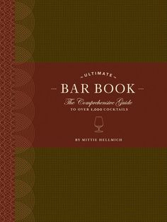 Ultimate Bar Book: The Comprehensive Guide to over 1,000 Cocktails – BRIARWOOD