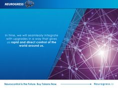 Neurogress.io. We have already developed exoskeletons and advanced prosthetics that can not only replace, but enhance human function, but how far will this go? Will we ever reach a transhumanist world? Invest in the interactive mind-controlled devices of the future by buying tokens now. Visit Neurogress.io.