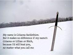 -Mi nombre es Celaena Sardothien -susurró-, pero el hecho de que me llame Celaena, Lilian o bruja no cambiará las cosas, porque nunca me vencerás.
