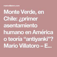 "Monte Verde, en Chile: ¿primer asentamiento humano en América o teoría ""antiyanki""? Mario Villatoro – Empresario salvadoreño en Costa Rica"