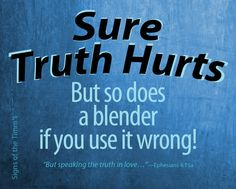 """""""Sure Truth Hurts: but so does a blender if you use it wrong!"""""""
