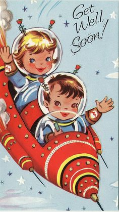 Flying by to wish you well! #vintage #get_well #cards #cute #spaceship