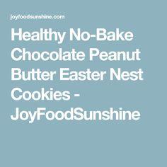 Healthy No-Bake Chocolate Peanut Butter Easter Nest Cookies - JoyFoodSunshine