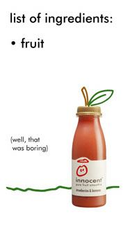 "2003 print ad: ""list of ingredients: fruit (well that was boring)"" simple. effective. brilliant!"