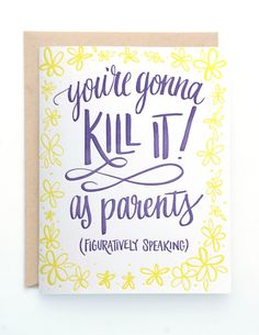 Youre gonna kill it as parents! (figuratively speaking)  Letterpressed on luxurious cotton paper with love.