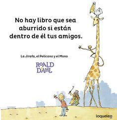Libro: La Jirafa, el Pelícano y el Mono. De Roald Dahl. Ilustrado por Quentin Blake. Editorial  Loqueleo. Frases De Roald Dahl, Roald Dahl Quotes, Braille, Quentin Blake, Editorial, Memes, Giraffes, Great Quotes, Jumpsuit