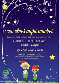 This Friday from 5-9pm the Canberra Environment Centre is having its Eco Elves Night Market selling eco friendly and ethical wares. There'll be music from New Gods of Thunder and Brother Be, a wine bar, ice cream, cupcakes, lanterns, and the smell of forest pine from our real life christmas tree stall.