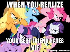 Literally my best friend hates MLP My Little Pony List, My Little Pony Comic, My Little Pony Drawing, My Little Pony Friendship, Mlp Memes, Funny Memes, Mlp Fan Art, Rawr Xd, Mlp Pony