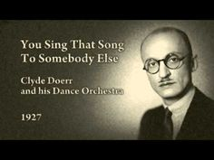 Clyde Doerr and his Dance Orchestra - You Sing That Song To Somebody Els...
