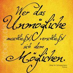 """""""Wer das Unmögliche ausschließt, ..."""" Zitat: Oliver W. Schwarzmann Design: Nick Bley © Oliver W. Schwarzmann Mehr Zitat-Bilder? Jetzt auf http://www.2ebene.de"""