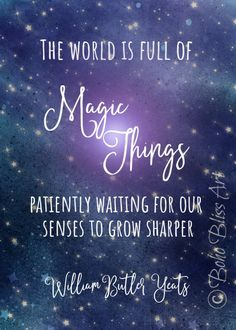 WB Yeats Quote: The world is full of magic things patiently waiting for our senses to grow sharper. Metaphysical Quotes, Spiritual Quotes, Positive Quotes, Art Prints Quotes, Wall Art Quotes, Yeats Quotes, Yeats Poems, William Butler Yeats, Magic Quotes